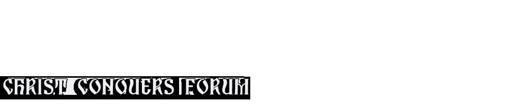 Christ Conquers Forum